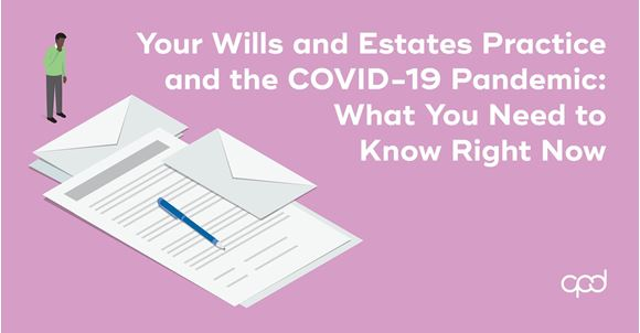 Picture of Your Wills and Estates Practice and the COVID-19 Pandemic: What You Need to Know Right